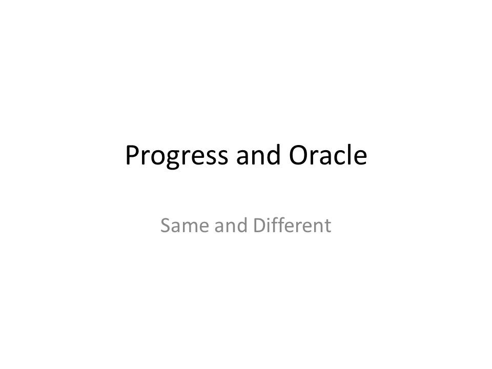 Progress and Oracle Same and Different