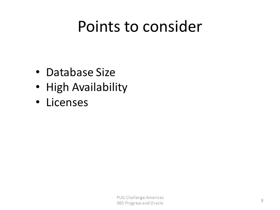 8 PUG Challenge Americas 065 Progress and Oracle Database Size High Availability Licenses Points to consider