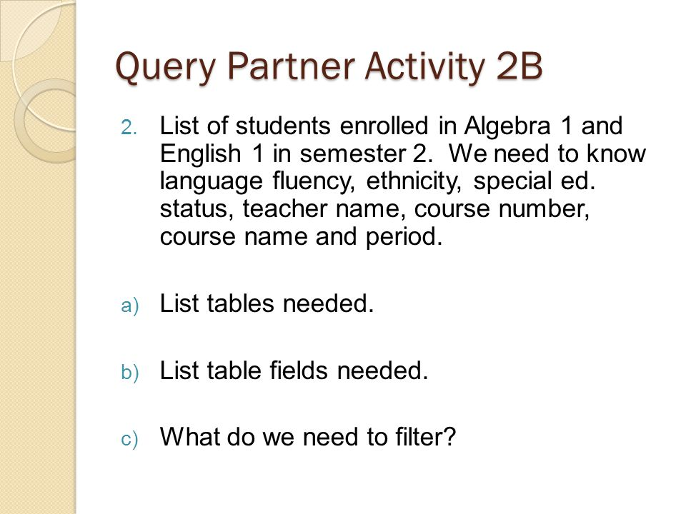 Query Partner Activity 2B 2. List of students enrolled in Algebra 1 and English 1 in semester 2.