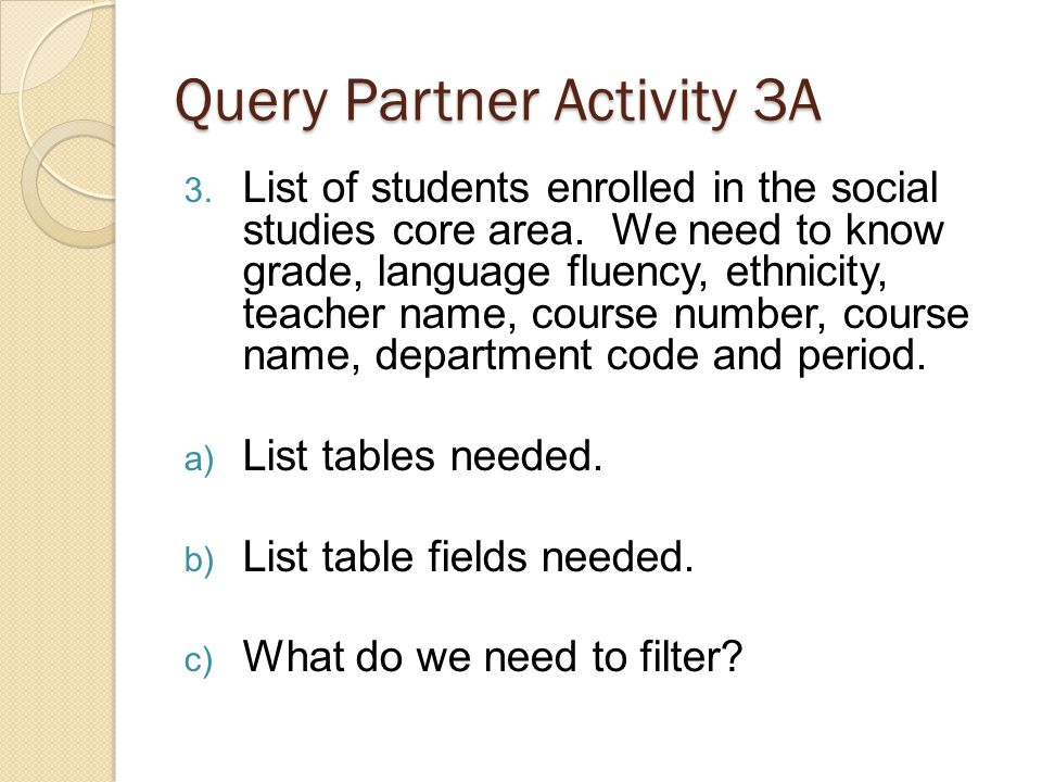 Query Partner Activity 3A 3. List of students enrolled in the social studies core area.