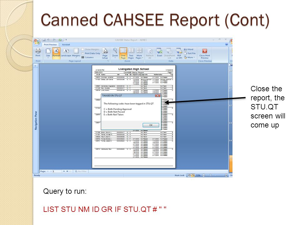 Canned CAHSEE Report (Cont) Close the report, the STU.QT screen will come up Query to run: LIST STU NM ID GR IF STU.QT #