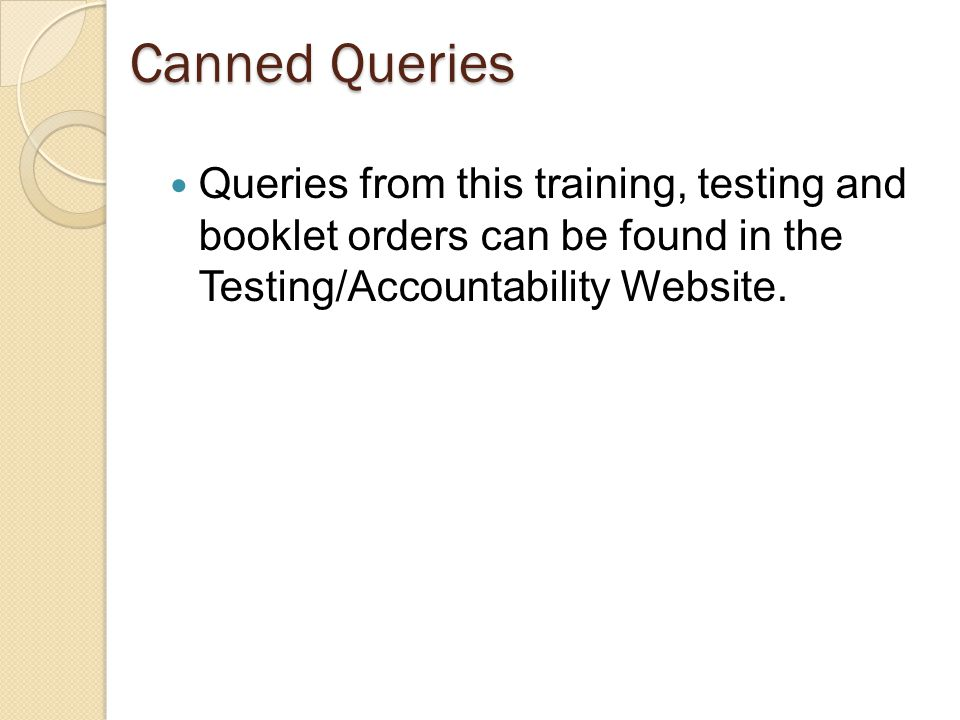 Canned Queries Queries from this training, testing and booklet orders can be found in the Testing/Accountability Website.