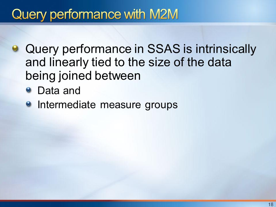 Query performance in SSAS is intrinsically and linearly tied to the size of the data being joined between Data and Intermediate measure groups 18