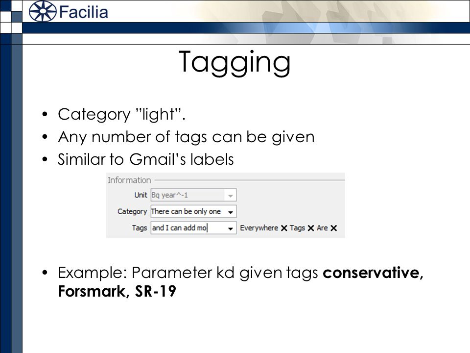 Tagging Category light. Any number of tags can be given Similar to Gmails labels Example: Parameter kd given tags conservative, Forsmark, SR-19
