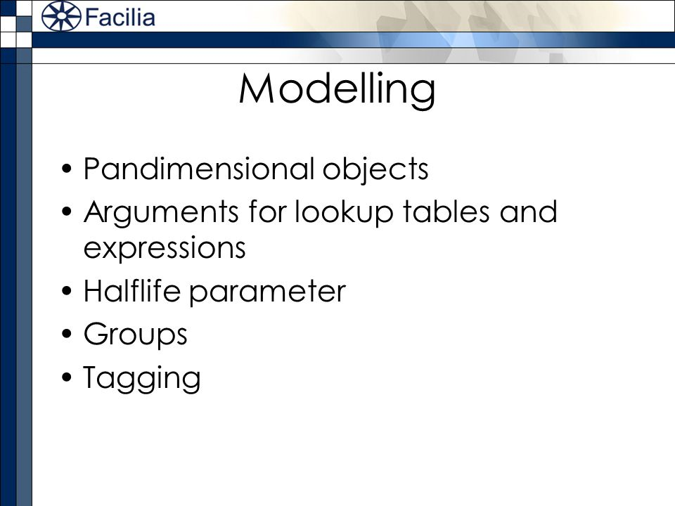 Modelling Pandimensional objects Arguments for lookup tables and expressions Halflife parameter Groups Tagging