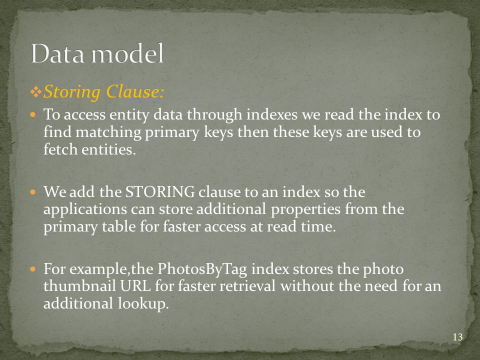 Storing Clause: To access entity data through indexes we read the index to find matching primary keys then these keys are used to fetch entities.