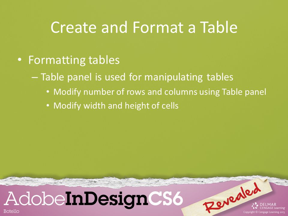 Create and Format a Table Formatting tables – Table panel is used for manipulating tables Modify number of rows and columns using Table panel Modify width and height of cells