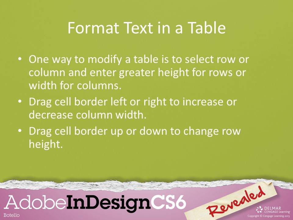 Format Text in a Table One way to modify a table is to select row or column and enter greater height for rows or width for columns. Drag cell border l