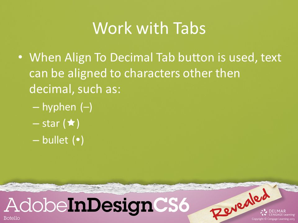 When Align To Decimal Tab button is used, text can be aligned to characters other then decimal, such as: – hyphen (–) – star ( ) – bullet ( )