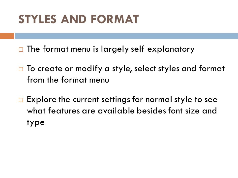STYLES AND FORMAT The format menu is largely self explanatory To create or modify a style, select styles and format from the format menu Explore the c