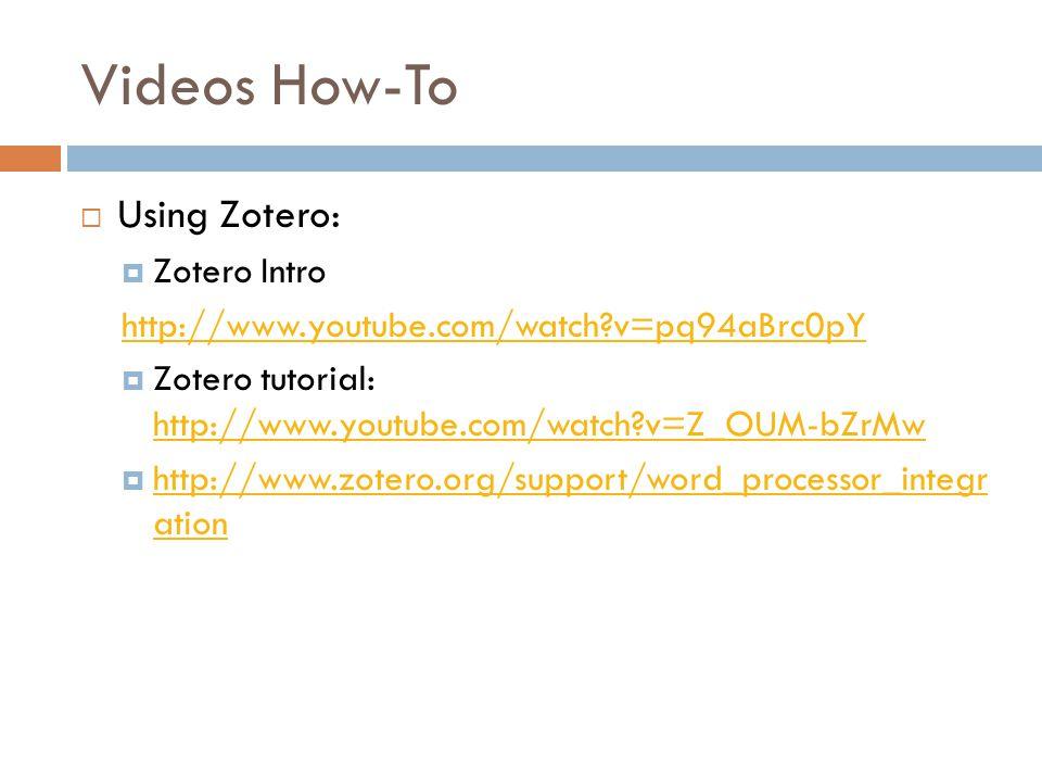 Videos How-To Using Zotero: Zotero Intro http://www.youtube.com/watch?v=pq94aBrc0pY Zotero tutorial: http://www.youtube.com/watch?v=Z_OUM-bZrMw http:/