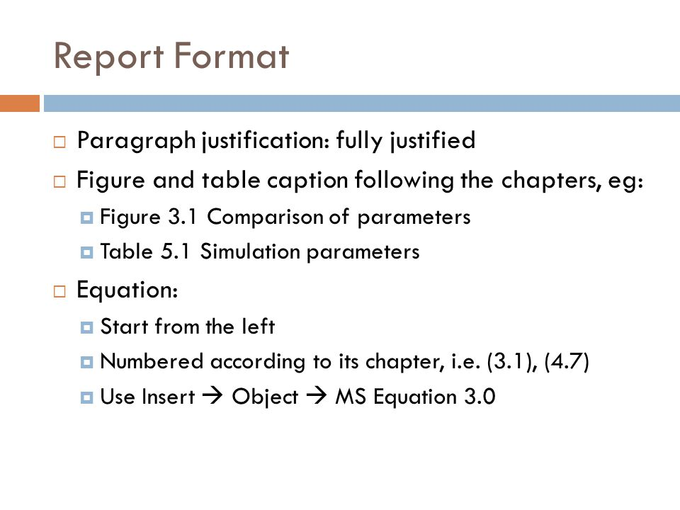 Report Format Paragraph justification: fully justified Figure and table caption following the chapters, eg: Figure 3.1 Comparison of parameters Table