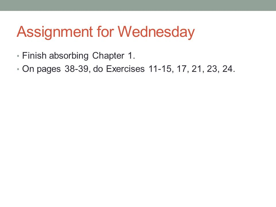 Assignment for Wednesday Finish absorbing Chapter 1.