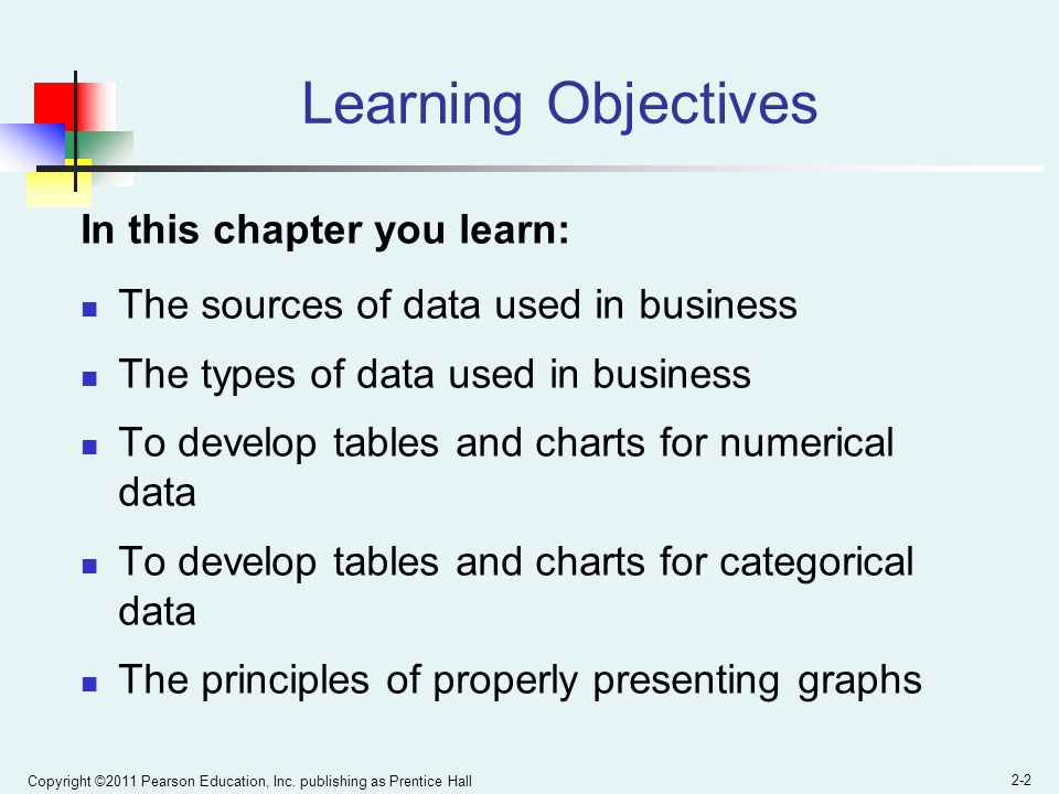 Copyright ©2011 Pearson Education, Inc. publishing as Prentice Hall 2-2 Learning Objectives In this chapter you learn: The sources of data used in bus