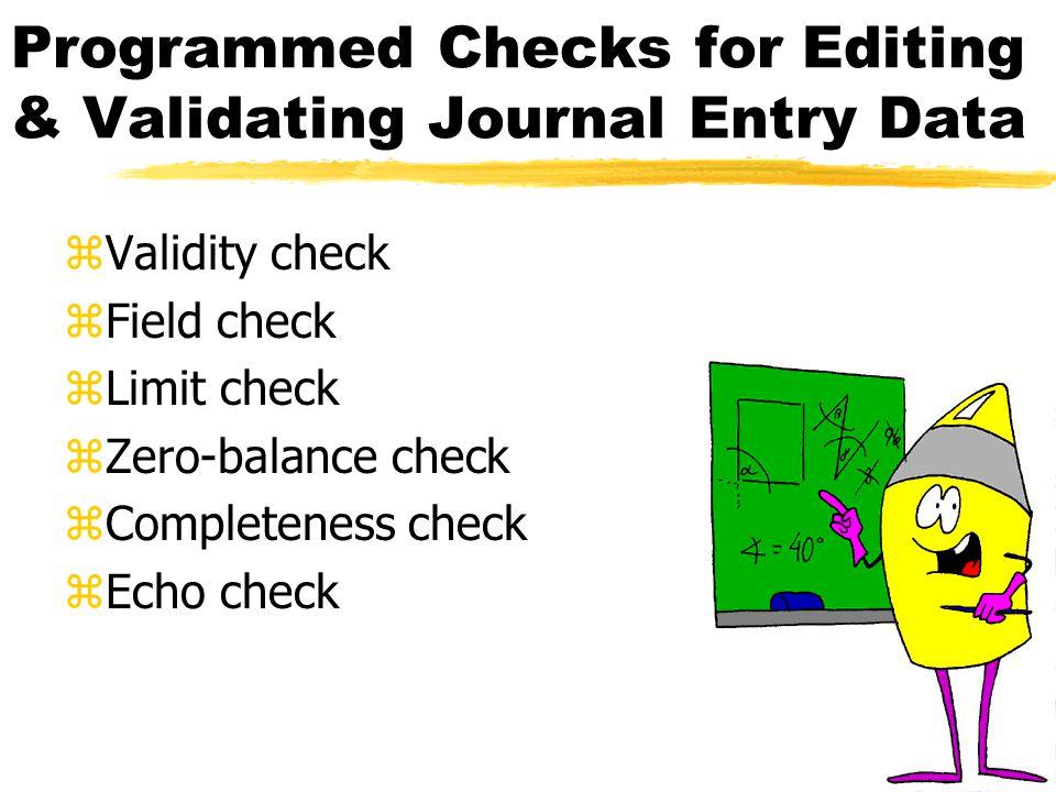 Programmed Checks for Editing & Validating Journal Entry Data zValidity check zField check zLimit check zZero-balance check zCompleteness check zEcho