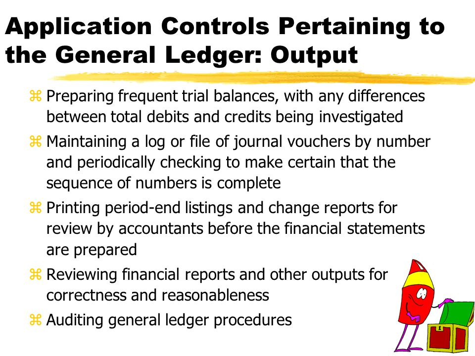 Application Controls Pertaining to the General Ledger: Output zPreparing frequent trial balances, with any differences between total debits and credit