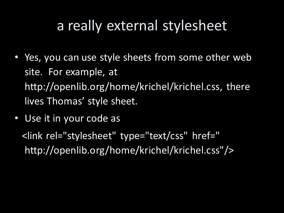 a really external stylesheet Yes, you can use style sheets from some other web site.