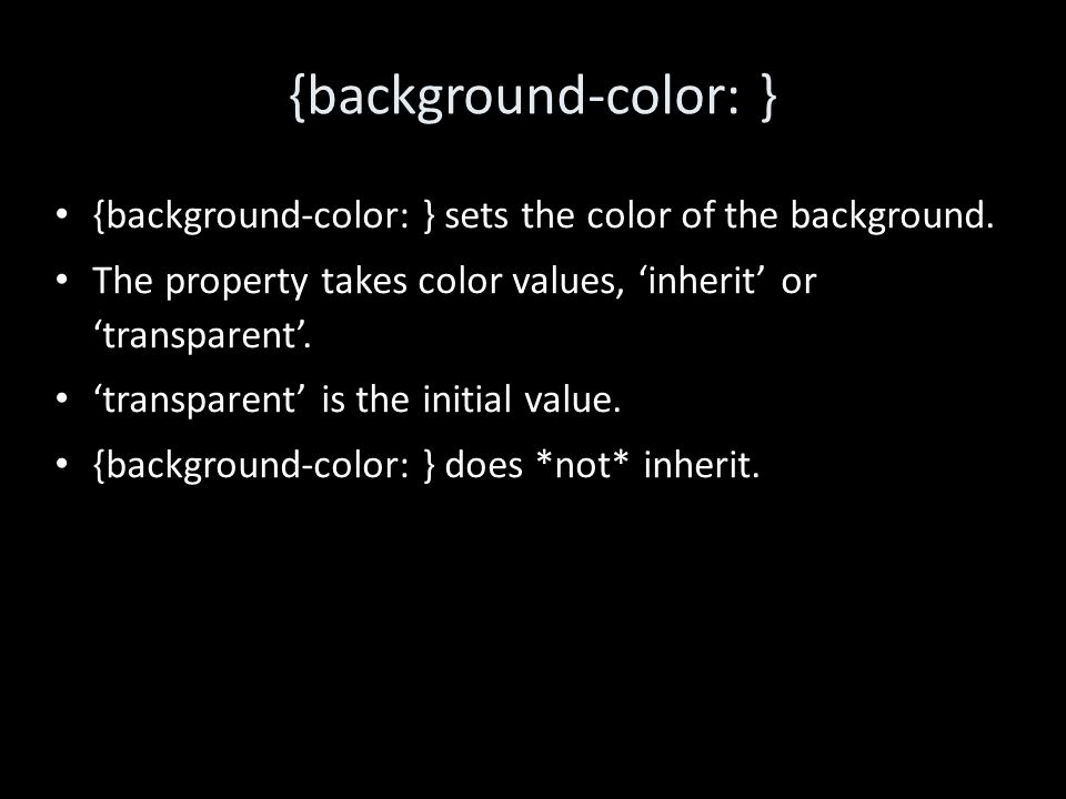 {background-color: } {background-color: } sets the color of the background.