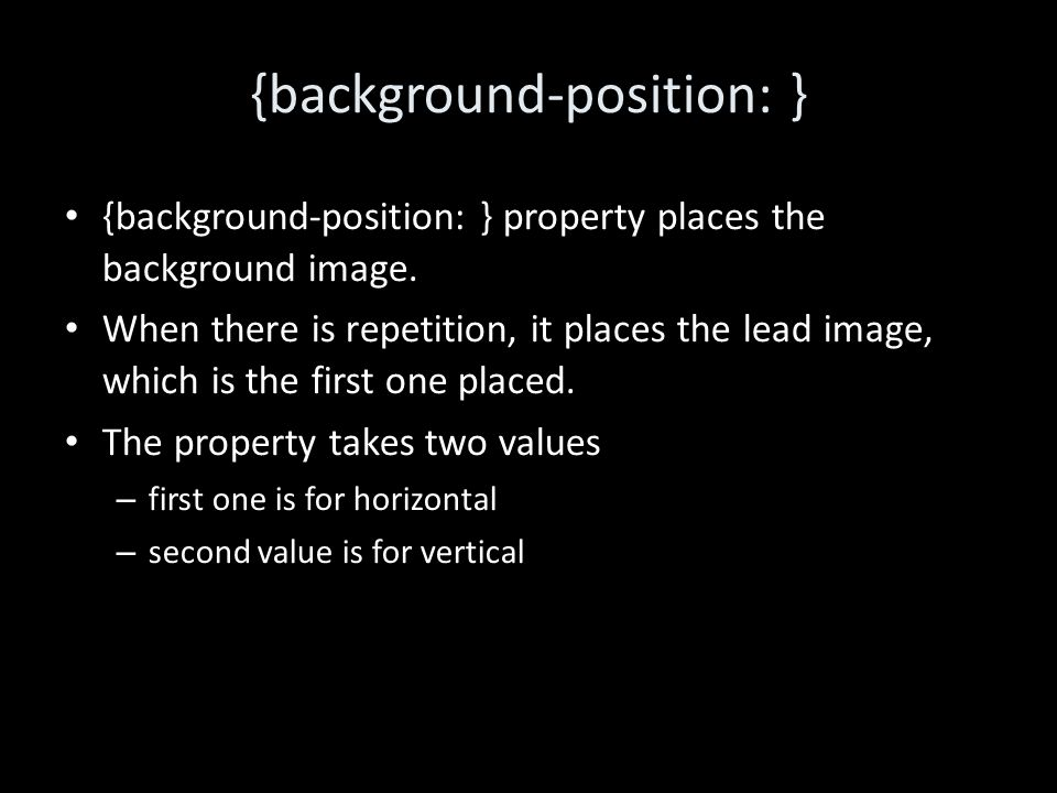 {background-position: } {background-position: } property places the background image.
