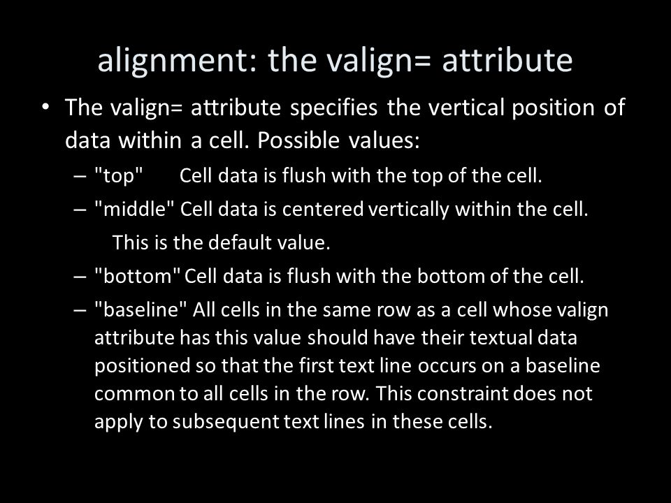 alignment: the valign= attribute The valign= attribute specifies the vertical position of data within a cell.