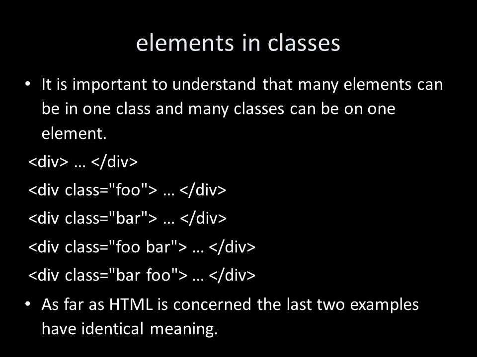 elements in classes It is important to understand that many elements can be in one class and many classes can be on one element.