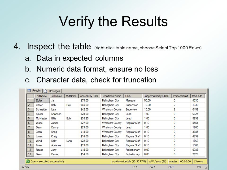 Verify the Results 4.Inspect the table (right-click table name, choose Select Top 1000 Rows) a.Data in expected columns b.Numeric data format, ensure no loss c.Character data, check for truncation