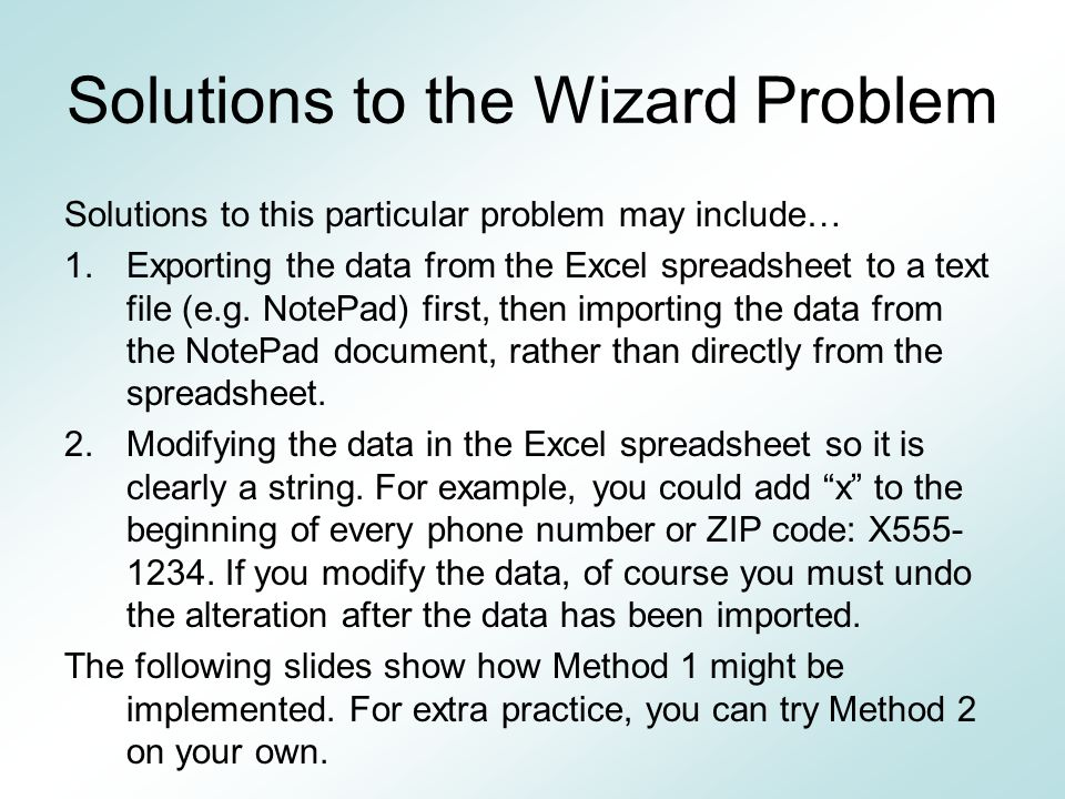 Solutions to the Wizard Problem Solutions to this particular problem may include… 1.Exporting the data from the Excel spreadsheet to a text file (e.g.