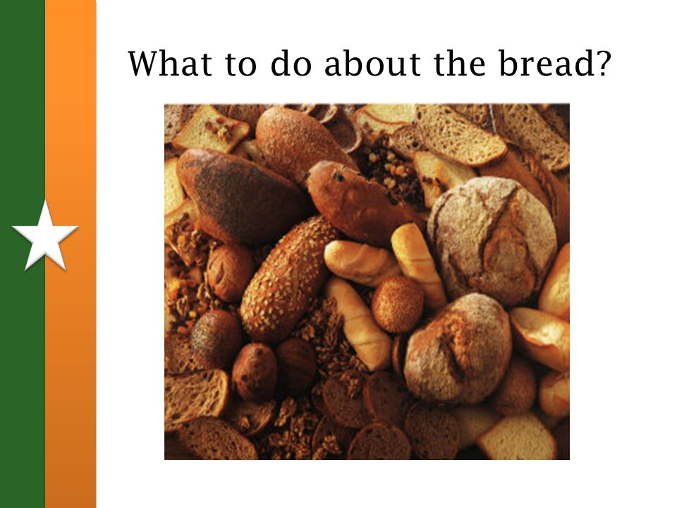 What to do about the bread