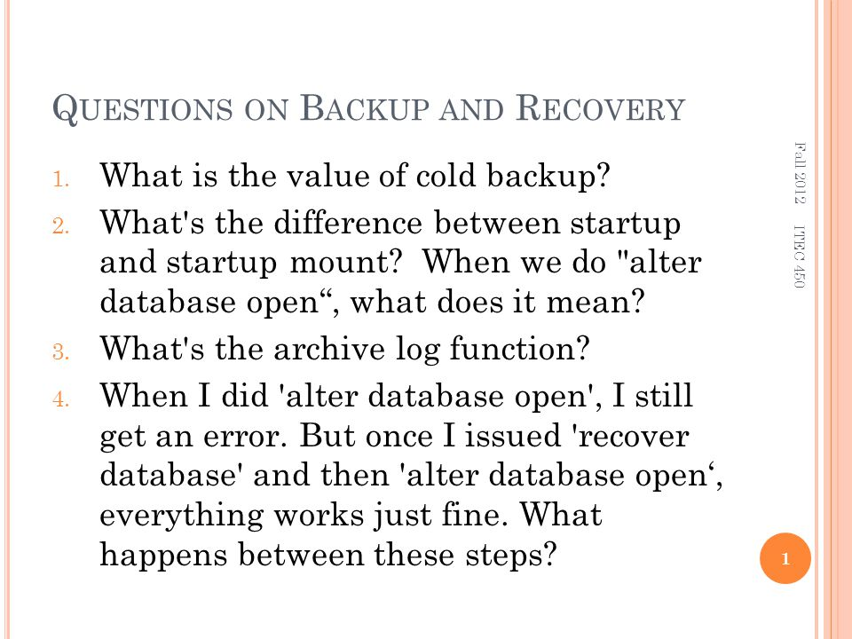 Q UESTIONS ON B ACKUP AND R ECOVERY 1. What is the value of cold backup.