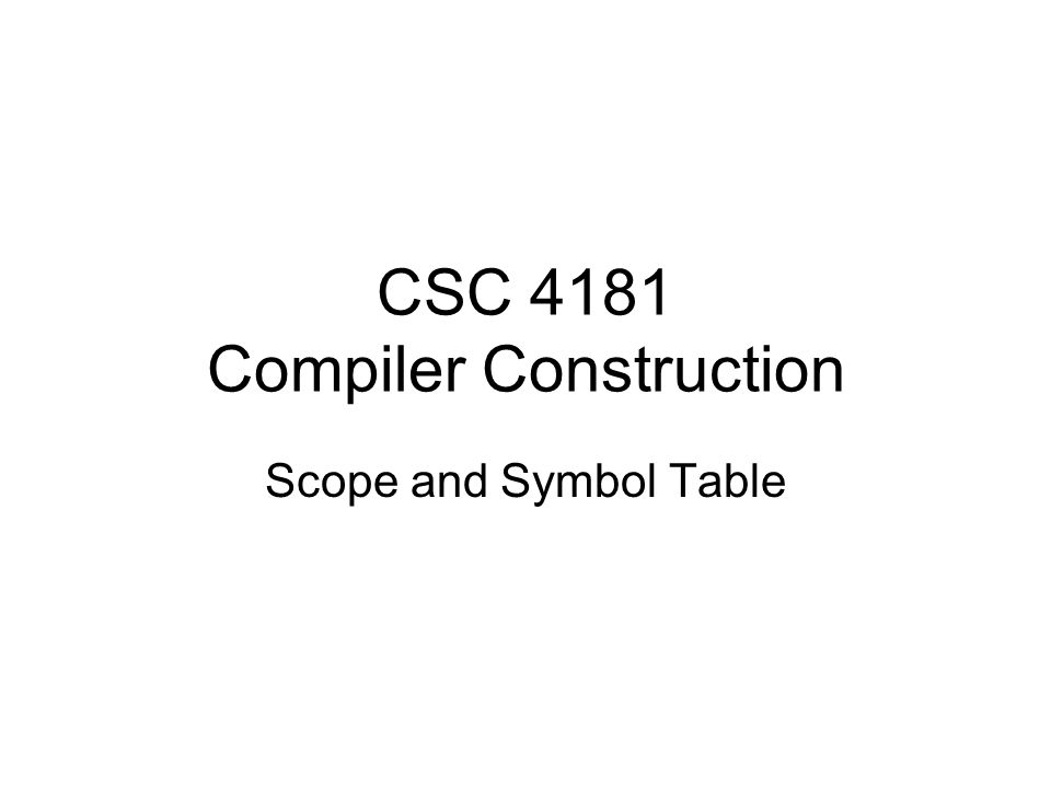 CSC 4181 Compiler Construction Scope and Symbol Table