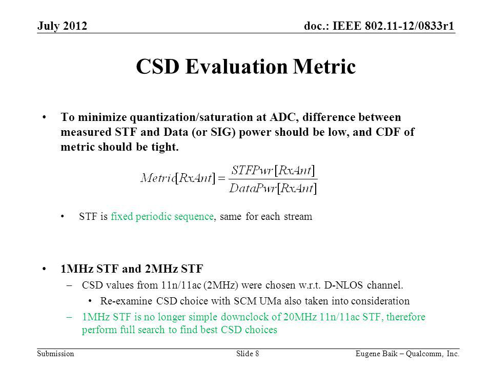 doc.: IEEE 802.11-12/0833r1 Submission CSD Evaluation Metric To minimize quantization/saturation at ADC, difference between measured STF and Data (or SIG) power should be low, and CDF of metric should be tight.