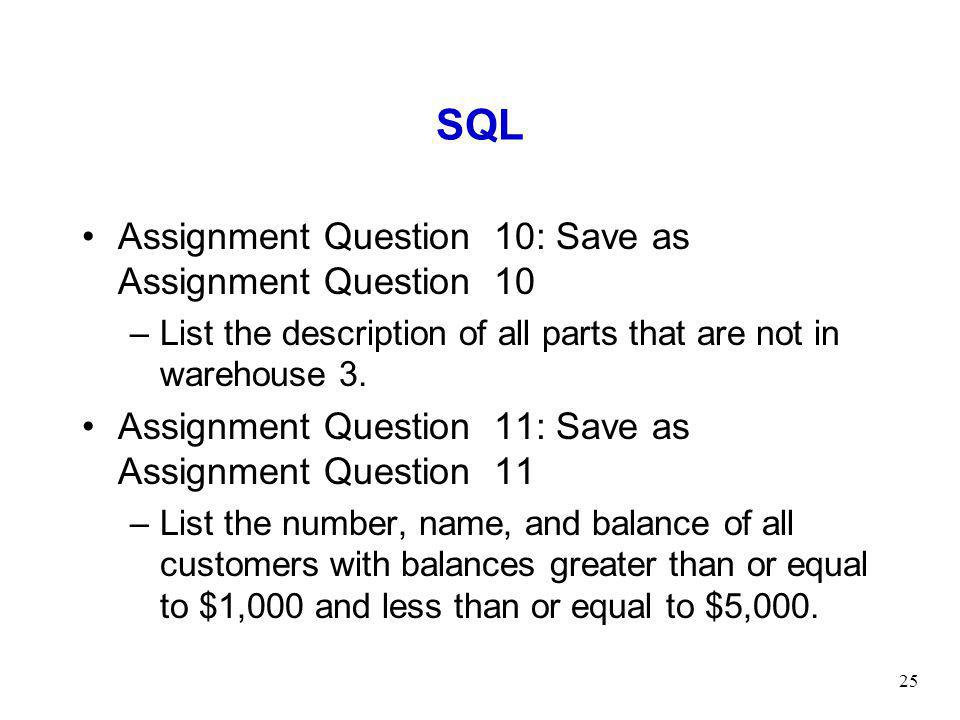 25 SQL Assignment Question 10: Save as Assignment Question 10 –List the description of all parts that are not in warehouse 3.
