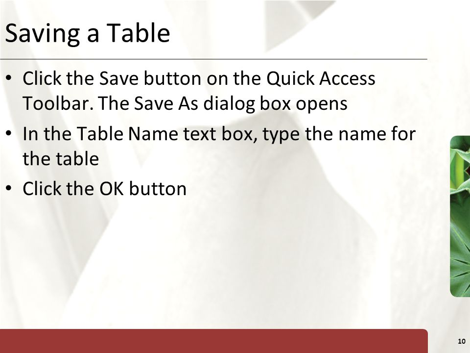 XP 10 Saving a Table Click the Save button on the Quick Access Toolbar. The Save As dialog box opens In the Table Name text box, type the name for the