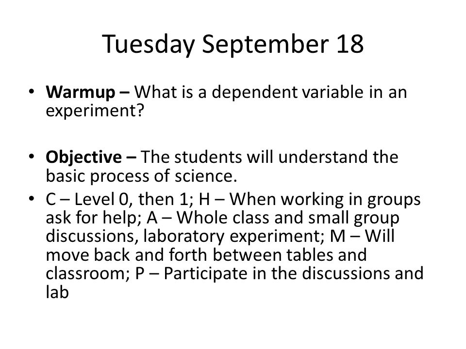 Tuesday September 18 Warmup – What is a dependent variable in an experiment.