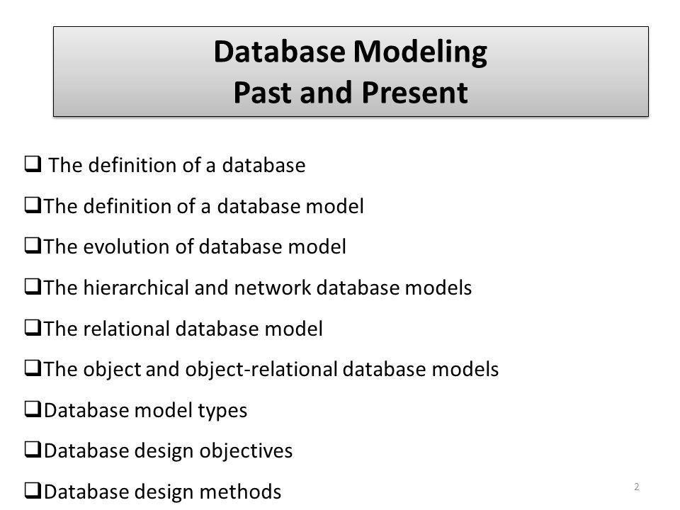Database Modeling Past and Present Database Modeling Past and Present The definition of a database The definition of a database model The evolution of