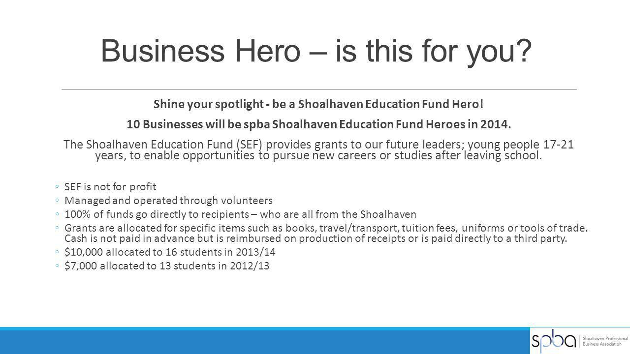 Business Hero – is this for you? Shine your spotlight - be a Shoalhaven Education Fund Hero! 10 Businesses will be spba Shoalhaven Education Fund Hero