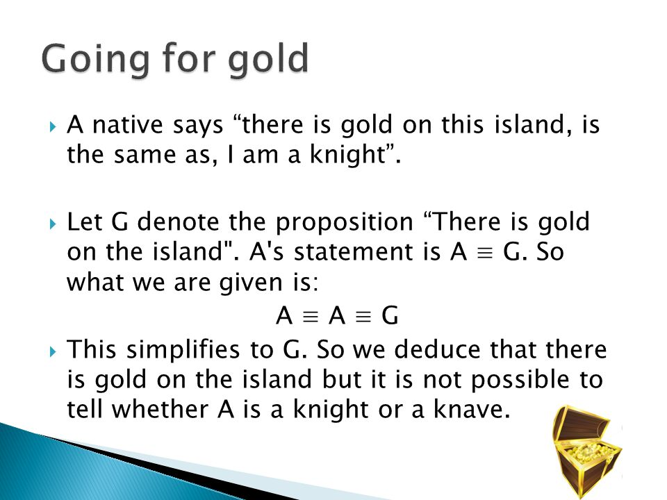 A native says there is gold on this island, is the same as, I am a knight.