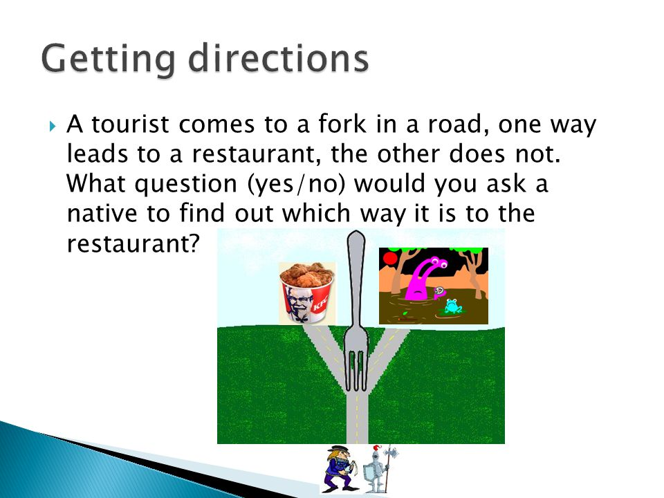 A tourist comes to a fork in a road, one way leads to a restaurant, the other does not.