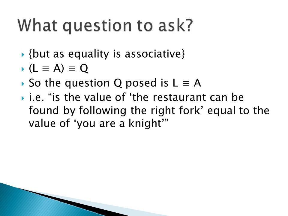 {but as equality is associative} (L A) Q So the question Q posed is L A i.e.