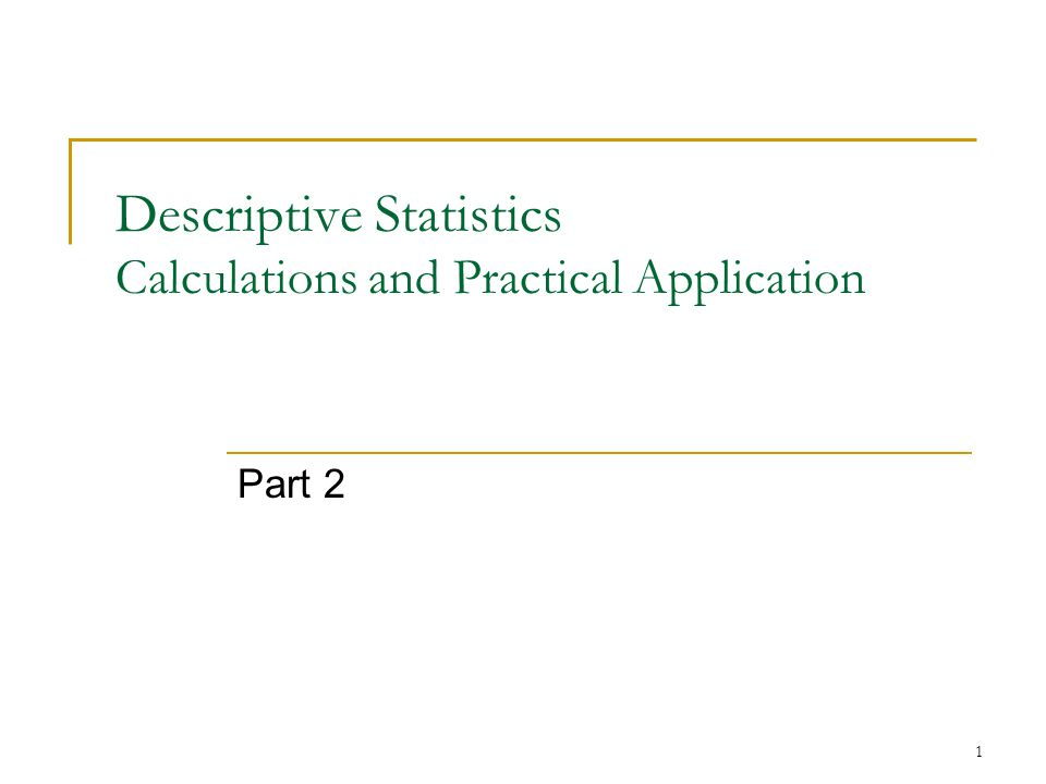 Descriptive Statistics Calculations and Practical Application Part 2 1
