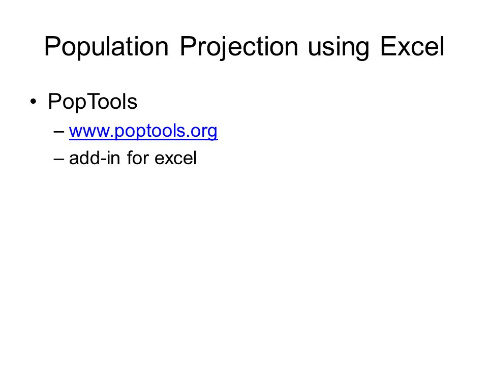 Population Projection using Excel PopTools –www.poptools.orgwww.poptools.org –add-in for excel
