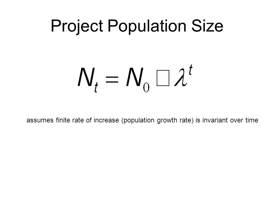 Project Population Size assumes finite rate of increase (population growth rate) is invariant over time