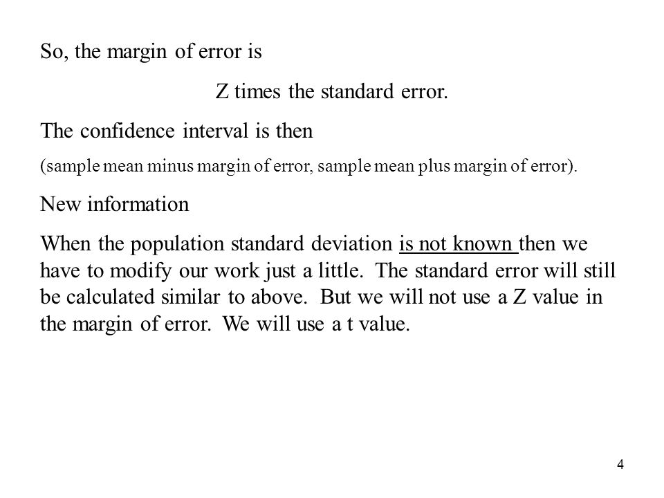 4 So, the margin of error is Z times the standard error.