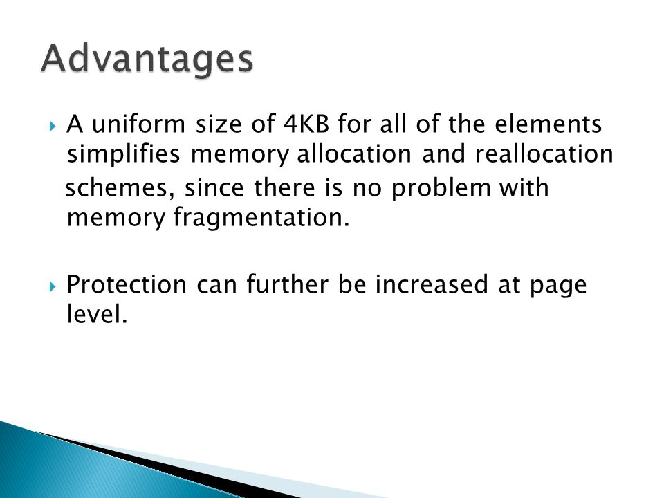 A uniform size of 4KB for all of the elements simplifies memory allocation and reallocation schemes, since there is no problem with memory fragmentati