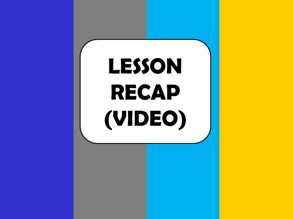 LESSON RECAP (VIDEO)