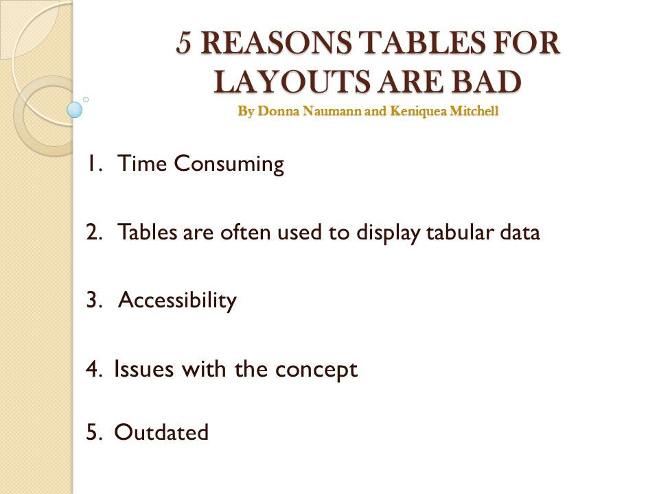 5 REASONS TABLES FOR LAYOUTS ARE BAD By Donna Naumann and Keniquea Mitchell 1.