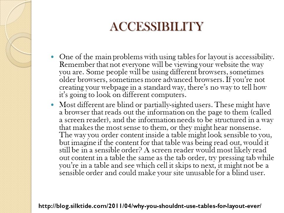 ACCESSIBILITY One of the main problems with using tables for layout is accessibility.