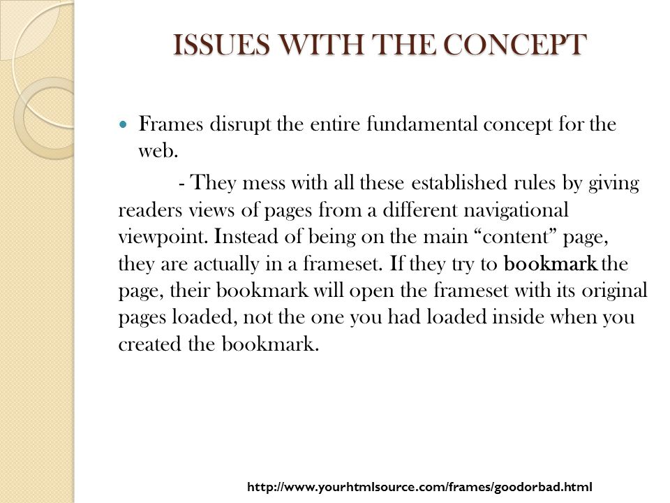 ISSUES WITH THE CONCEPT Frames disrupt the entire fundamental concept for the web.