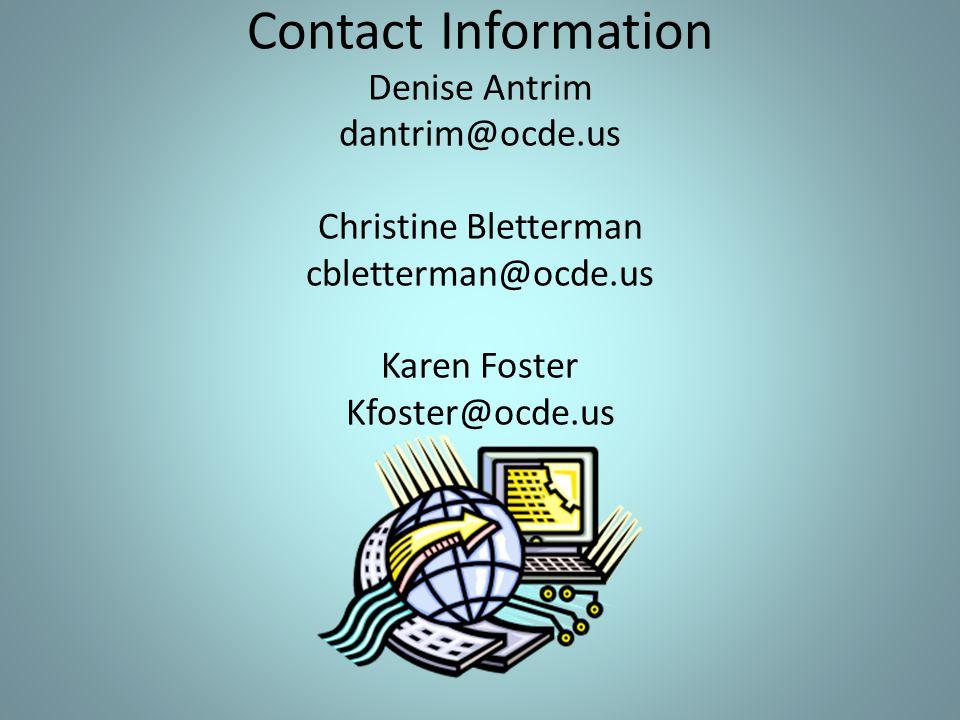 Contact Information Denise Antrim dantrim@ocde.us Christine Bletterman cbletterman@ocde.us Karen Foster Kfoster@ocde.us