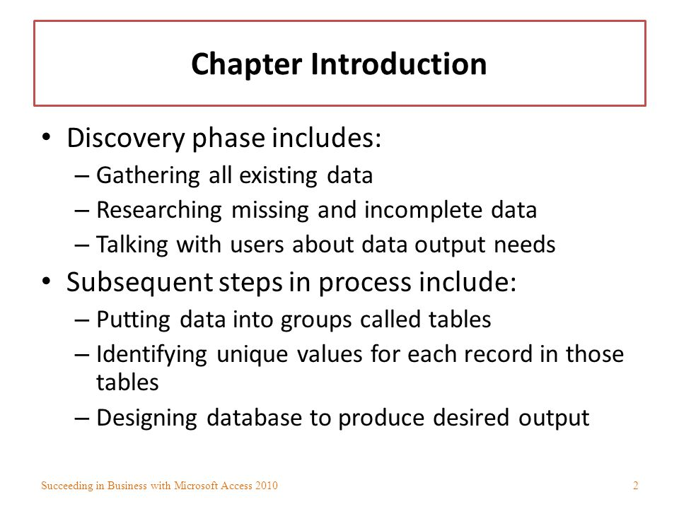 Tables Data in relational database stored in one or more tables View data in table – Open it and scroll through records Most of the time, three other main database objects used to display data Succeeding in Business with Microsoft Access 201033